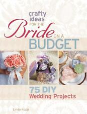 Crafty Ideas for the Bride on a Budget: 75 DIY Wedding Projects