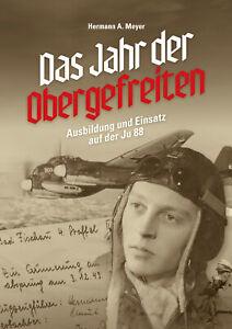 Das Jahr der Obergefreiten - Ausbildung und Einsatz auf der Ju 88 Buch NEU!