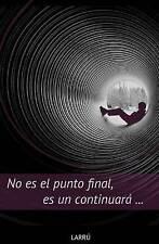 NEW No es el punto final, es un continuará... (Spanish Edition) by Larrú
