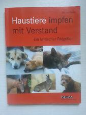 Haustiere impfen mit Verstand - Ein kritischer Ratgeber - Monika Peichl