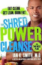 The Shred Power Cleanse : Eat Clean. Get Lean. Burn Fat by Ian K. Smith (2015, H