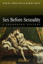 Themes in History: Sex Before Sexuality : A Premodern History 6 by Kim M....