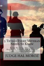 5 Things Every Veteran Needs to Know by Hal Moroz (2015, Paperback)
