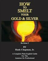 HOW TO SMELT YOUR GOLD AND SILVER HANK CHAPMAN JR BOOK MELTING GOLD SILVER GUIDE