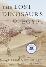 The Lost Dinosaurs of Egypt by William Nothdurft and Josh Smith (2002,...