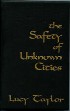 Fiction: THE SAFETY OF UNKNOWN CITIES by Lucy Taylor.  Signed limited leather.