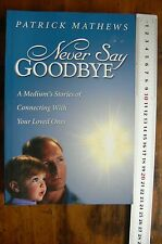 Never Say Goodbye - Connecting with your Loved Ones by Patrick Mathews