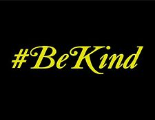 """HASHTAG BE KIND VINYL WINDOW DECAL 7"""" X 1.5"""" HAPPY LOVE FRIENDLY RESPECT NICE"""