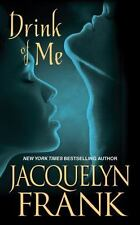 Drink of Me by Jacquelyn Frank (2010, Paperback)