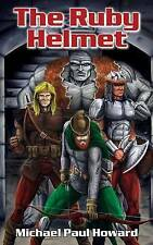 The Ruby Helmet: A Sword and Sorcery Fantasy Adventure. by Howard, Michael Paul