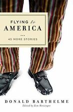 Flying to America: 45 More Stories Barthelme, Donald Hardcover
