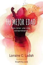 Tu Mejor Edad: Para Tener Una Vida Extraordinaria (Paperback or Softback)
