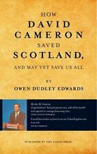 How David Cameron Saved Scotland: ...and May Yet Save Us All (Paperback or Softb