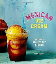 Mexican Ice Cream: Beloved Recipes and Stories  by Fany Gerson (Hardcover)