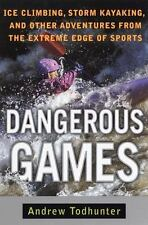 Dangerous Games: Ice Climbing, Storm Kayaking and Other Adventures from the Ext