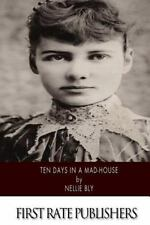 Ten Days in a Mad-House by Nellie Bly (2014, Paperback)
