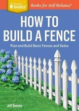 How to Build a Fence: Plan and Build Basic Fences and Gates. A Storey-ExLibrary