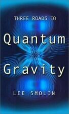 Three Roads To Quantum Gravity (Science Masters) by Smolin, Lee