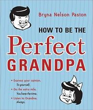 How to Be the Perfect Grandpa by Bryna Nelson Paston (2014, Paperback)