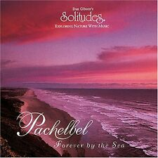 Pachelbel - Forever By The Sea - Dan Gibson Solitudes CD 1995