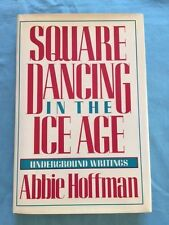 SQUARE DANCING IN THE ICE AGE - INSCRIBED BY ABBIE HOFFMAN