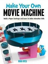 Make Your Own Movie Machine: Build a Paper Zoetrope and Learn to Make Animation