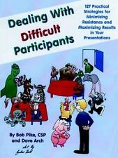 Dealing with Difficult Participants: 127 Practical Strategies for Minimizing Re