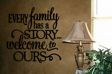 EVERY FAMILY HAS A STORY WELCOME TO OURS WALL DECAL VINYL ART LETTERING HOME