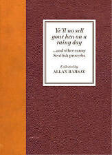 Ye'll No Sell Your Hen on a Rainy Day: and other canny Scottish proverbs by...