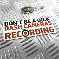 1X DON'T BE A DICK - DASH CAMERAS RECORDING - FUNNY CAR STICKER DECAL BUMPER