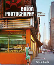 The Genius of Color Photography: From the Autochrome to the Digital Age, Roberts