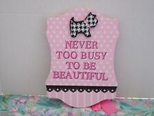 "WOOD SIGN /PLAQUE ~ ""NEVER TOO BUSY TO BE BEAUTIFUL""  ~ SCOTTIE DOG~10.5 X 7.5"
