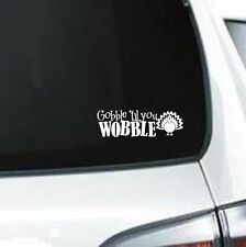 B227 Gobble Till You Wobble Turkey Thanksgiving Vinyl Decal For Car Truck
