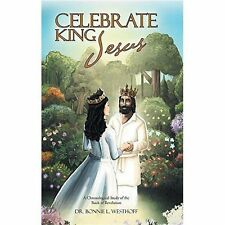 Celebrate King Jesus: A Chronological Study of the Book of Revelation by Dr...