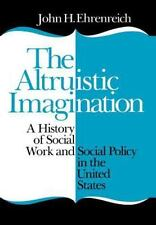 Altruistic Imagination: A History of Social Work and Social Policy in -ExLibrary