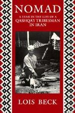 Nomad : A Year in the Life of a Qashqa'i Tribesman in Iran by Lois Beck (1991, P