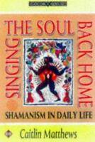 Singing the Soul Back Home: Shamanism in Daily Life [Earth Quest] [ Matthews, Ca