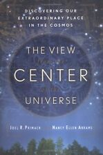 The View from the Center of the Universe: Discovering Our Extraordinary Place in