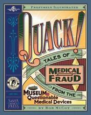 Quack!: Tales of Medical Fraud from the Museum of Questionable Medical Devices