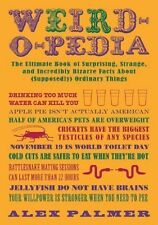 Weird-o-pedia: The Ultimate Collection of Startling, Strange, and Incredibly Wei