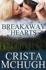 Breakaway Hearts (The Kelly Brothers) (Volume 2) by McHugh, Crista