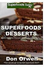Superfoods Desserts: 40 Quick & Easy, Gluten-Free, Wheat Free, Whole Foods Super