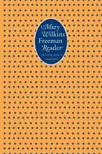 French Modernist Library: A Mary Wilkins Freeman Reader by Mary Wilkins...