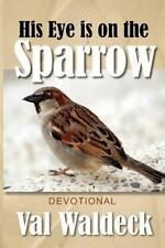 His Eye Is On The Sparrow: 365-Day Devotional by Waldeck, Dr. Val