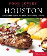 Food Lovers' Guide to Houston: The Best Restaurants, Markets & Local Culinary Of