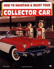 How to Maintain and Enjoy Your Collector Car by Josh B. Malks **BRAND NEW!**