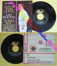 LP 45 7'' PAT BOONE Love for love Wish you were here buddy DOT no cd mc dvd