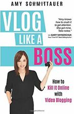 Vlog Like a Boss: How to Kill It Online with Video Blogging NEW BOOK