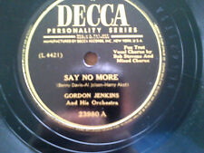 GORDON JENKINS ORCHESTRA DECCA LOST 78RPM SAY NO MORE / TOMORROW GOOD+ CANADA
