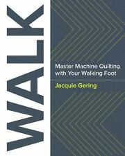 Walk: Master Machine Quilting with Your Walking Foot (Paperback or Softback)
